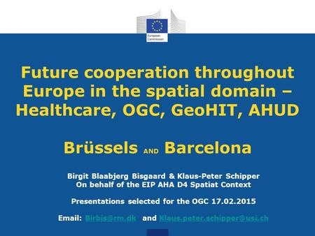 Future cooperation throughout Europe in the spatial domain – Healthcare, OGC, GeoHIT, AHUD Brüssels AND Barcelona Birgit Blaabjerg Bisgaard & Klaus-Peter.