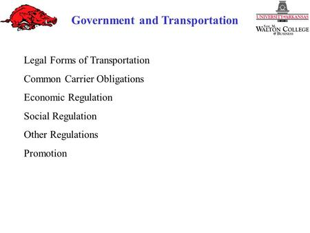 Government and Transportation Legal Forms of Transportation Common Carrier Obligations Economic Regulation Social Regulation Other Regulations Promotion.