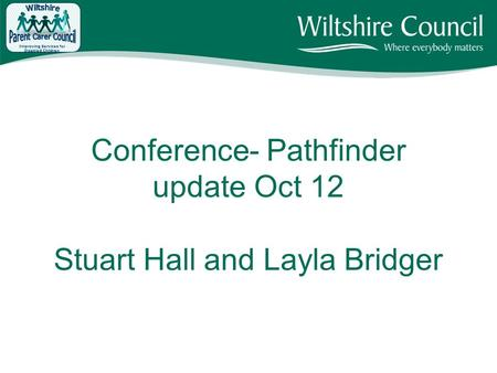 Conference- Pathfinder update Oct 12 Stuart Hall and Layla Bridger Improving Services for Disabled Children.