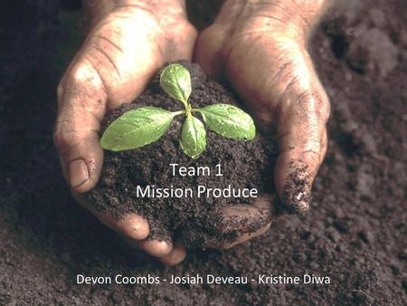 [Business Communication] [Company Name] Team 1 Mission Produce Devon Coombs - Josiah Deveau - Kristine Diwa.
