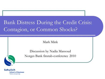 Bank Distress During the Credit Crisis: Contagion, or Common Shocks? Mark Mink Discussion by Nadia Massoud Norges Bank finstab-conference 2010.