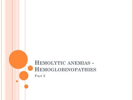 H EMOLYTIC ANEMIAS - H EMOGLOBINOPATHIES Part 2. T HALASSEMIAS Thalassemias are a heterogenous group of genetic disorders Individuals with homozygous.