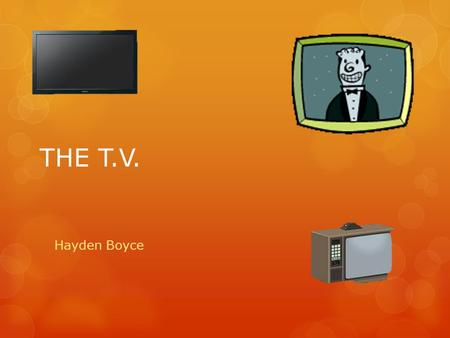 THE T.V. Hayden Boyce. When the TV was made and who made it. John Logie Baird.