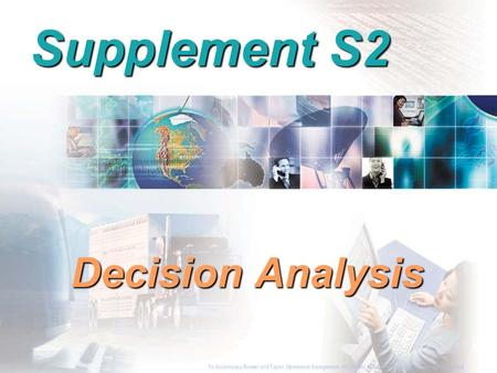 To Accompany Russell and Taylor, Operations Management, 4th Edition,  2003 Prentice-Hall, Inc. All rights reserved. Supplement S2 Decision Analysis To.