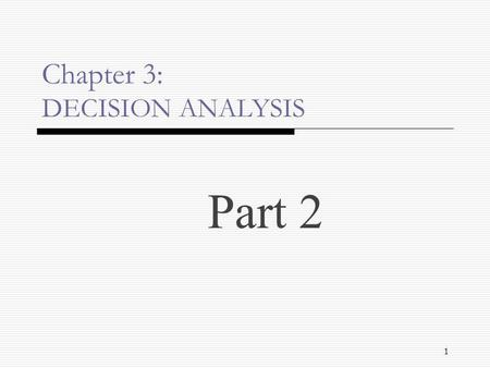 Chapter 3: DECISION ANALYSIS Part 2 1. Decision Making Under Risk  Probabilistic decision situation  States of nature have probabilities of occurrence.