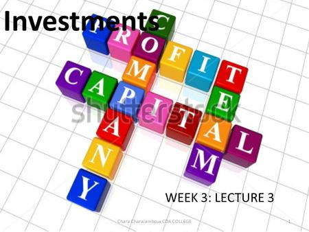 Investments WEEK 3: LECTURE 3 1Chara Charalambous CDA COLLEGE.