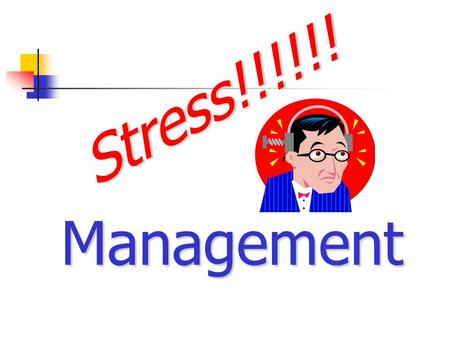 Stress!!!!!! Management Stress!!! Stress is inescapable Stress is universal National health problem Economic problem.