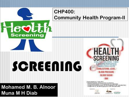 CHP400: Community Health Program-lI Mohamed M. B. Alnoor Muna M H Diab SCREENING.