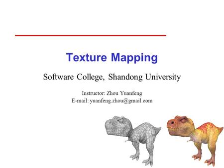 Texture Mapping Software College, Shandong University Instructor: Zhou Yuanfeng