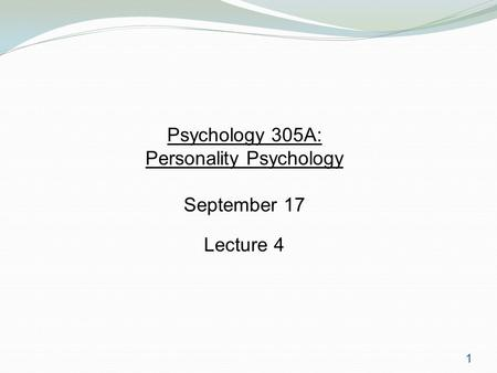 1 Psychology 305A: Personality Psychology September 17 Lecture 4.