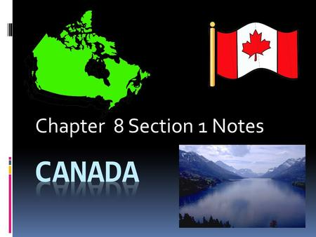 Chapter 8 Section 1 Notes CANADA.