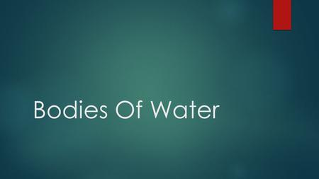 Bodies Of Water. Table of Contents  Oceans  Bays  Gulfs  Inlets  Rivers  Lakes.