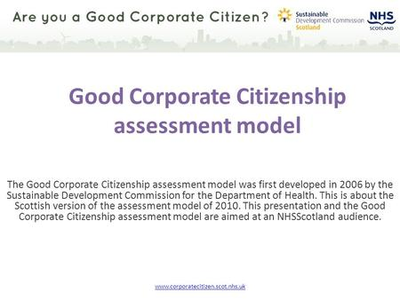 Good Corporate Citizenship assessment model The Good Corporate Citizenship assessment model was first developed in 2006 by the Sustainable Development.