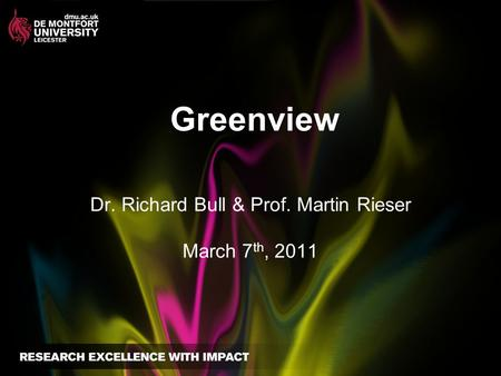 Greenview Dr. Richard Bull & Prof. Martin Rieser March 7 th, 2011.
