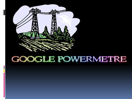  What is Google PowerMeter? Is a free electronic energy monitoring system that helps you save energy and money. Using the energy information provided.
