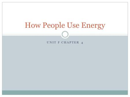 How People Use Energy UNIT F CHAPTER 4 Ch 4 Lesson 1 Fossil Fuel Use Fossil fuels are fuels that formed from the remains of once-living organisms. They.