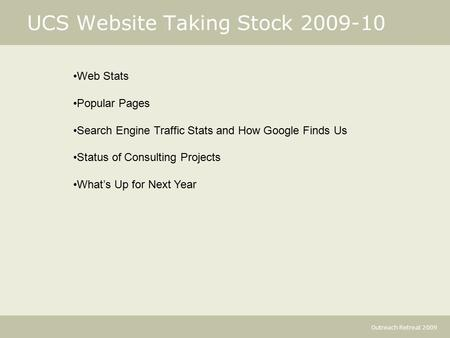 Outreach Retreat 2009 UCS Website Taking Stock 2009-10 Web Stats Popular Pages Search Engine Traffic Stats and How Google Finds Us Status of Consulting.