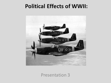Political Effects of WWII: Presentation 3. Political Effects of WWII: The Occupation of Japan After Japan surrendered, the U.S. occupied Japan under General.