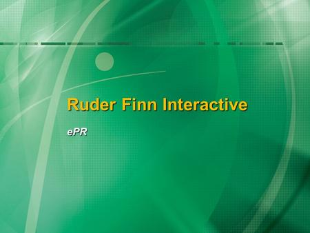 Ruder Finn Interactive ePR. 91% of internet users use a search engine 6B searches per month in the U.S. *Pew Internet Project.