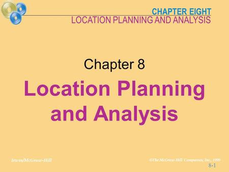 CHAPTER EIGHT Irwin/McGraw-Hill © The McGraw-Hill Companies, Inc., 1999 LOCATION PLANNING AND ANALYSIS 8-1 Chapter 8 Location Planning and Analysis.