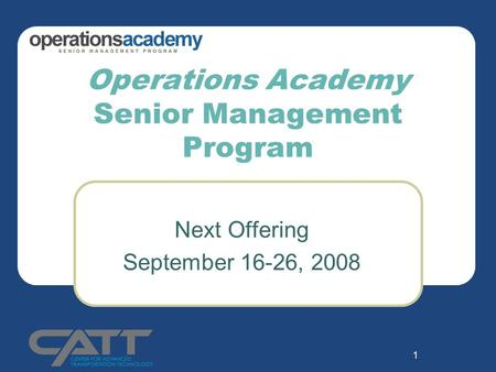 1 Operations Academy Senior Management Program Next Offering September 16-26, 2008.