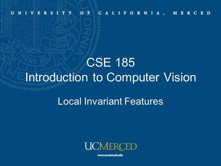 CSE 185 Introduction to Computer Vision Local Invariant Features.