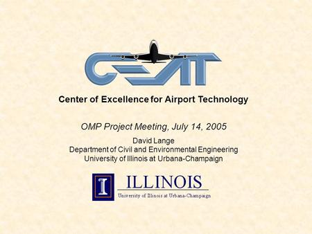 Center of Excellence for Airport Technology OMP Project Meeting, July 14, 2005 David Lange Department of Civil and Environmental Engineering University.