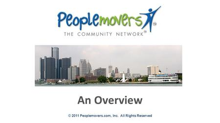 © 2011 Peoplemovers.com, Inc. All Rights Reserved An Overview.