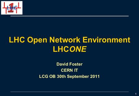 LHC Open Network Environment LHCONE David Foster CERN IT LCG OB 30th September 2011 1.