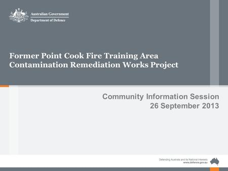 Former Point Cook Fire Training Area Contamination Remediation Works Project Community Information Session 26 September 2013.