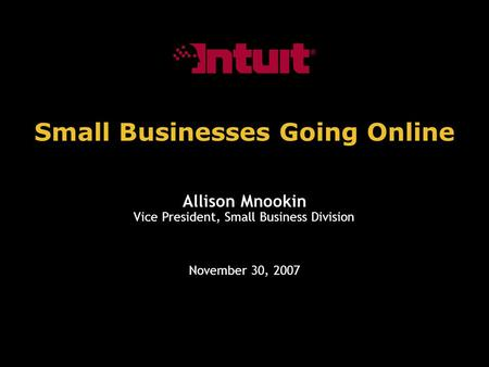 Small Businesses Going Online November 30, 2007 Allison Mnookin Vice President, Small Business Division.