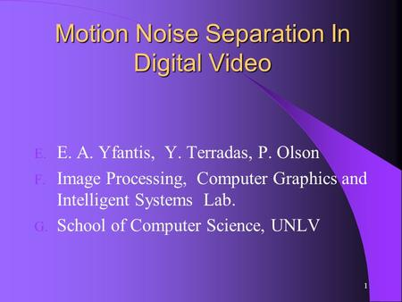 Motion Noise Separation In Digital Video Motion Noise Separation In Digital Video E. E. A. Yfantis, Y. Terradas, P. Olson F. Image Processing, Computer.