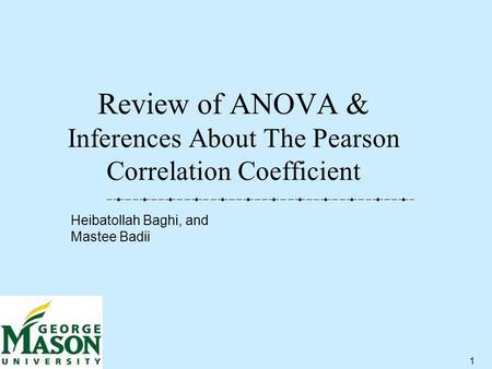 1 Review of ANOVA & Inferences About The Pearson Correlation Coefficient Heibatollah Baghi, and Mastee Badii.