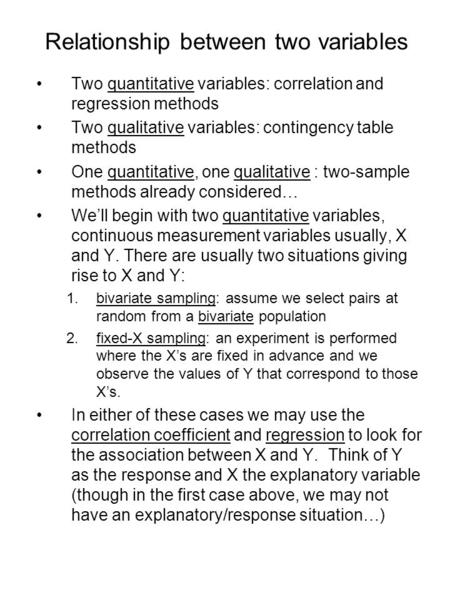 Relationship between two variables Two quantitative variables: correlation and regression methods Two qualitative variables: contingency table methods.