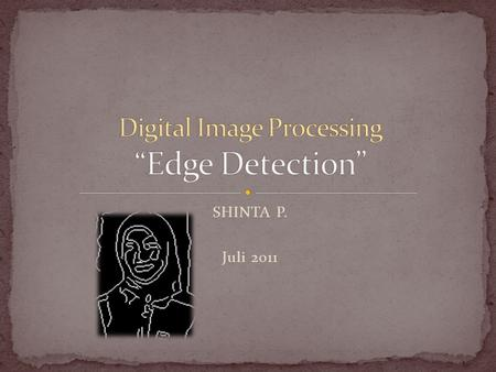 SHINTA P. Juli 2011. What are edges in an image? Edge Detection Edge Detection Methods Edge Operators Matlab Program.