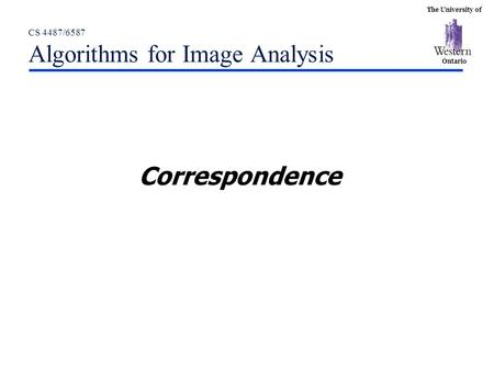 The University of Ontario CS 4487/6587 Algorithms for Image Analysis Correspondence.