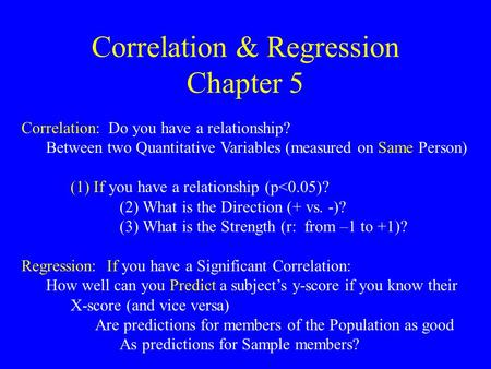 Correlation & Regression Chapter 5 Correlation: Do you have a relationship? Between two Quantitative Variables (measured on Same Person) (1) If you have.