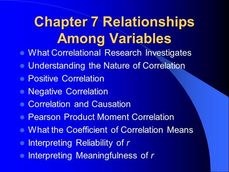 Chapter 7 Relationships Among Variables What Correlational Research Investigates Understanding the Nature of Correlation Positive Correlation Negative.