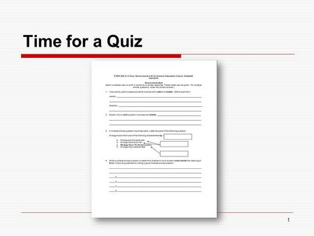 1 Time for a Quiz. 2 301-806-7252 3 Going Over the Quiz 1. Instruments used to assess students must be both valid and reliable. Define each term: validity.