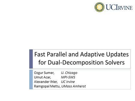 Fast Parallel and Adaptive Updates for Dual-Decomposition Solvers Ozgur Sumer, U. Chicago Umut Acar, MPI-SWS Alexander Ihler, UC Irvine Ramgopal Mettu,