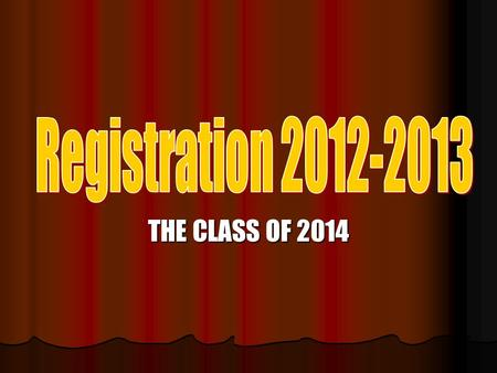 THE CLASS OF 2014. Materials Each student should have… Each student should have… A registration card A registration card A registration handbook A registration.