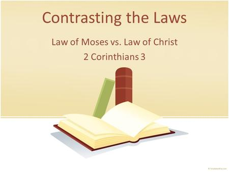 Contrasting the Laws Law of Moses vs. Law of Christ 2 Corinthians 3.