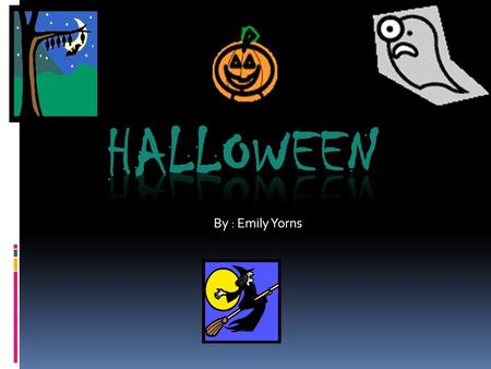 By : Emily Yorns about Halloween food CChocolate bars SSkittles RReecies piecies AAnd a bottomless list of other candy PPlus pumpkin seeds.
