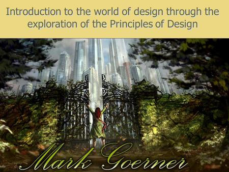 Introduction to the world of design through the exploration of the Principles of Design.