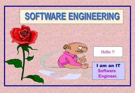 I am an IT Software Engineer. Hello !!. L1 : INTRODUCTION  Goals of Software Engineering:  What IT Demands Today ?  IT Products Design Methodologies.