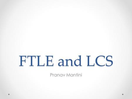 FTLE and LCS Pranav Mantini. Contents Introduction Visualization Lagrangian Coherent Structures Finite-Time Lyapunov Exponent Fields Example Future Plan.