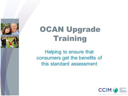 OCAN Upgrade Training Helping to ensure that consumers get the benefits of this standard assessment.