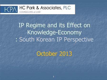 1 IP Regime and its Effect on Knowledge-Economy : South Korean IP Perspective October 2013.