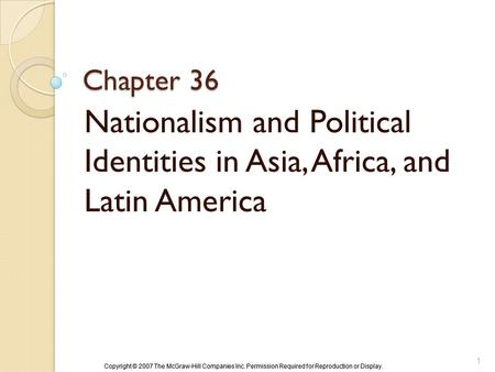 Copyright © 2007 The McGraw-Hill Companies Inc. Permission Required for Reproduction or Display. Chapter 36 Nationalism and Political Identities in Asia,