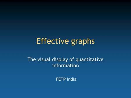 Effective graphs The visual display of quantitative information FETP India.